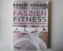 Robert Schleip: Faszien-Fitness. Vital, elastisch, dynamisch in Alltag und Sport   Buchrezension